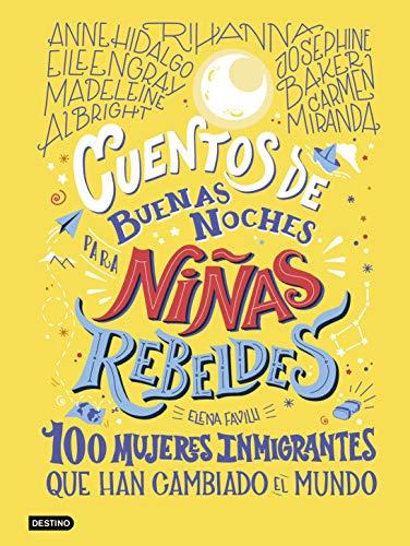 Cuentos de buenas noches para niñas rebeldes 3: 100 mujeres inmigrantes que han cambiado el mundo (Destino. Fuera de...