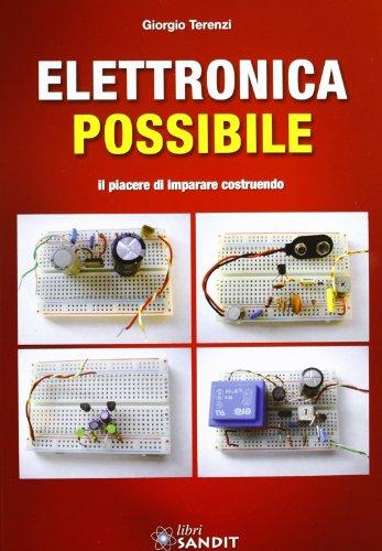Elettronica possibile. Il piacere di imparare costruendo