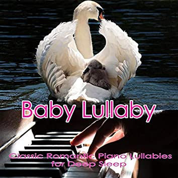 Baby Lullaby: Classic Romantic Piano Lullabies for Deep Sleep