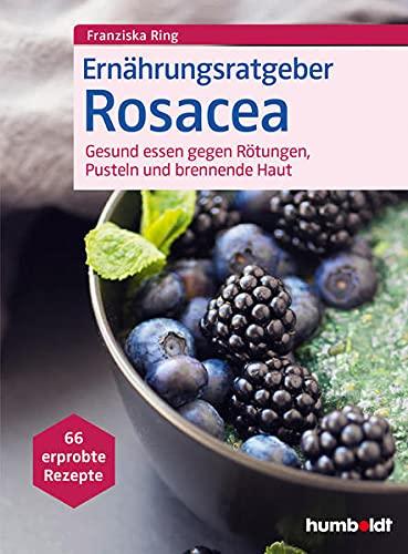 Ernährungsratgeber Rosacea: Gesund essen gegen Rötungen, Pusteln und brennende Haut. 66 erprobte Rezepte.