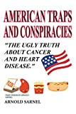 American Traps and Conspiracies: The Ugly Truth About Cancer and Heart Disease (English Edition)