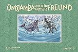 Ondjamba und sein großer Freund: Eine Geschichte aus der Wüste Namibias