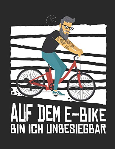 Auf dem E-Bike bin ich Unbesiegbar: Notizbuch in Größe A4 Liniert auch als Tagebuch Buch für E-Bike Liebhaber für die nächste Radtour