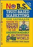 No B S Trust Based Marketing by Kennedy, Dan S., Zagula, Matt. (Entrepreneur Press,2012) [Paperback]