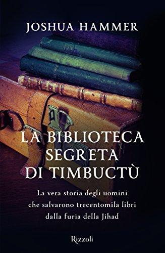 La biblioteca segreta di Timbuctù. La vera storia degli uomini che salvarono trecentomila libri dalla furia della Jihad