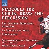 Piazzolla: Tangos for Violin, Brass & Percussion by Tuscan Brass And Percussion Quintet, Andrea Tacchi, Quintetto di Ottoni e Percus (2011-05-31)