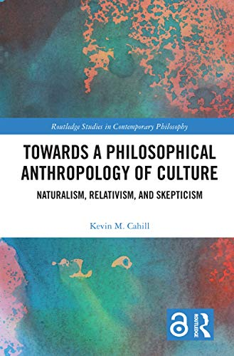 Book Cover for Towards a Philosophical Anthropology of Culture: Naturalism, Relativism, and Skepticism