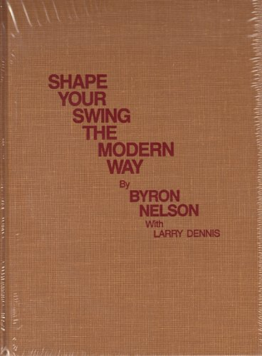 Shape Your Swing the Modern Way (Classics of Golf reprint edition)