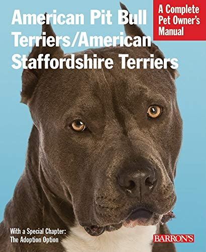 American Pit Bull Terriers/American Staffordshire Terriers: Everything about Purchase, Housing, Care, Nutrition, and Health Care