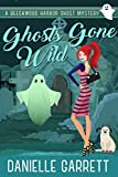 Ghosts Gone Wild: A Beechwood Harbor Ghost Mystery (The Beechwood Harbor Ghost Mysteries Book 2)