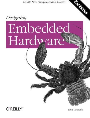 Compare Textbook Prices for Designing Embedded Hardware: Create New Computers and Devices Second Edition ISBN 0636920007555 by Catsoulis, John