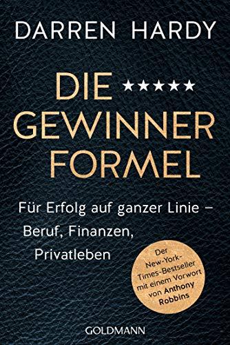 Die Gewinnerformel: Für Erfolg auf ganzer Linie – Beruf, Finanzen, Privatleben - Der New-York-Times-Bestseller mit einem Vorwort von Anthony Robbins