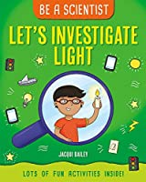 Let's Investigate Light (Be a Scientist)