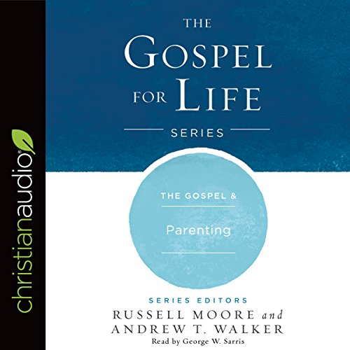 The Gospel & Parenting     Gospel for Life Series              By:                                                                                                                                 Russell Moore,                                                                                        Andrew T. Walker                               Narrated by:                                                                                                                                 George W. Sarris                      Length: 3 hrs and 3 mins     Not rated yet     Overall 0.0