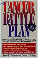 "A Cancer Battle Plan: Six Strategies for Beating Cancer, from a Recovered ""Hopeless Case"""