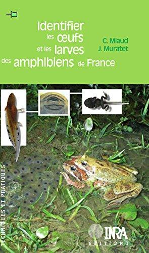 Identifier les oeufs et les larves des amphibiens de France (Techniques et pratiques) (French Edition)