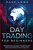 Day Trading: For Beginners - Proven Strategies to Succeed and Create Passive Income in the Stock Market - Introduction to Forex Swing Trading, ... & ETFs (Stock Market Investing for Beginners)