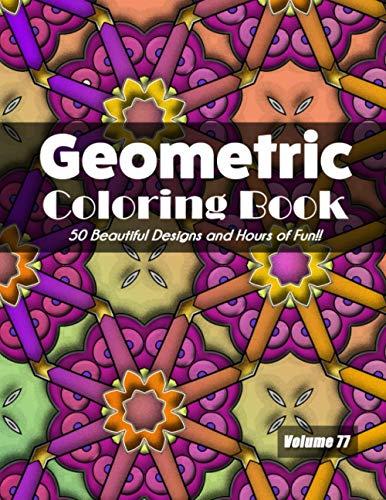 Geometric Coloring Book, Volume 77: 50 Beautiful Designs and Hours of Fun!!