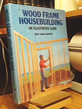 Wood frame housebuilding, an illustrated guide 0830604057 Book Cover
