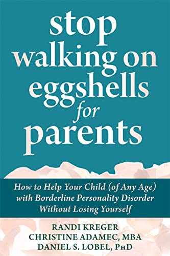 Stop Walking on Eggshells for Parents: How to Help Your Child (of Any Age) with Borderline Personality Disorder Without Losing Yourself
