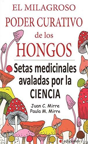 El milagroso poder curativo de los hongos. Setas medicinales avaladas por la...