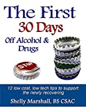The First 30 Days off Alcohol & Drugs: 12 low cost, low tech tips from the Old-timers of AA & NA with evidence-based results to support the newly recovering (English Edition)