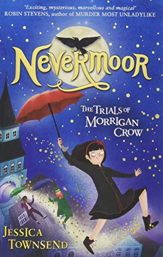 Nevermoor: The Trials of Morrigan Crow: The Trials of Morrigan Crow Book 1