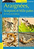 Araignées, scorpions et mille-pattes de France et d'ailleurs