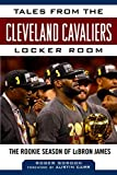 Tales from the Cleveland Cavaliers Locker Room: The Rookie Season of LeBron James (Tales from the Team) (English Edition)