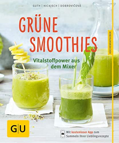 Grüne Smoothies - noch mehr leckere Smoothies!: Vitalstoff-Power aus dem Mixer (GU KüchenRatgeber)