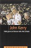 John Kerry. Dalla guerra in Vietnam alla sfida ai Bush