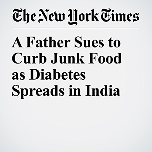 A Father Sues to Curb Junk Food as Diabetes Spreads in India copertina