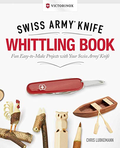Victorinox Swiss Army Knife Whittling Book, Gift Edition: Fun, Easy-to-Make Projects with Your Swiss Army Knife (Fox Chapel Publishing) 43 Useful & Whimsical Tools, Flowers, & Cute Animals to Whittle