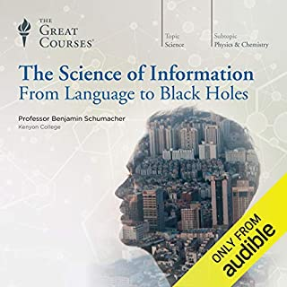 The Science of Information: From Language to Black Holes                   Autor:                                                                                                                                 Benjamin Schumacher,                                                                                        The Great Courses                               Sprecher:                                                                                                                                 Benjamin Schumacher                      Spieldauer: 12 Std. und 19 Min.     5 Bewertungen     Gesamt 5,0