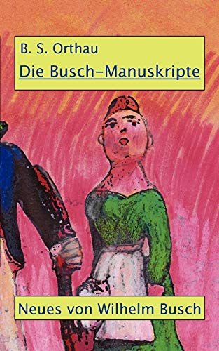 Die Busch-Manuskripte: Eine Dokumentation