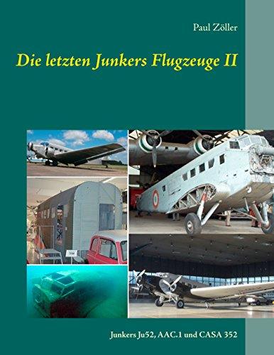Die letzten Junkers Flugzeuge II: Junkers Ju52, AAC.1 und CASA 352 (Die letzten Junkers-Flugzeuge 2)