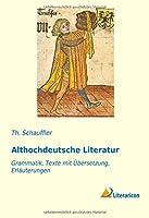 Althochdeutsche Literatur: Grammatik, Texte mit Uebersetzung, Erlaeuterungen