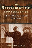 The Reformation 500 Years Later: 12 Things You Need to Know (English Edition)