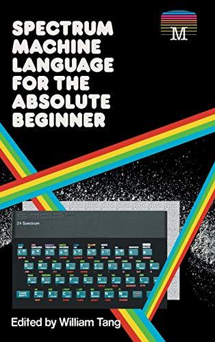 Spectrum Machine Language for the Absolute Beginner (Retro Reproductions)