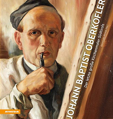 Johann Baptist Oberkofler: Der letzte große Kirchenmaler Südtirols