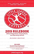 2019 Little League Softball 2019 Rulebook - Official Regulations, Playing Rules, and Operating Policies: Tournament Rules and Guidelines for All Divisions of Little League Softball