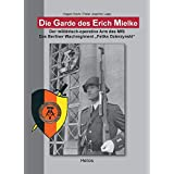 """Die Garde des Erich Mielke: Der militaerisch-operative Arm des MfS.  Das Berliner Wachregiment """"Feliks Dzierzynski"""""""
