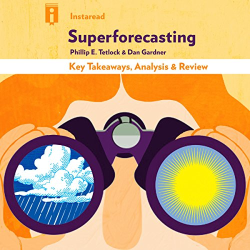 Superforecasting: The Art and Science of Prediction by Philip E. Tetlock and Dan Gardner | Key Takeaways, Analysis & Review cover art