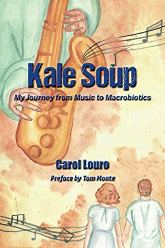 Compare Textbook Prices for Kale Soup: My Journey from Music to Macrobiotics  ISBN 9798667864745 by Louro, Carol,Monte, Tom