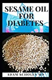 SESAME OIL FOR DIABETES: Your Comprehensive Guide on Using Sesame Oil to Treat ,Manage and Cure Diabetes