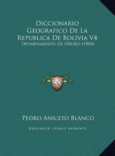 Diccionario Geografico de La Republica de Bolivia V4: Departamento de Oruro (1904)