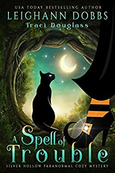 A Spell Of Trouble (Silver Hollow Paranormal Cozy Mystery Series Book 1) by [Leighann Dobbs, Traci Douglass]