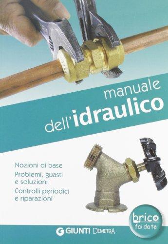 Manuale dell'idraulico. Nozioni di base, problemi, guasti e soluzioni. Controlli periodici e riparazioni