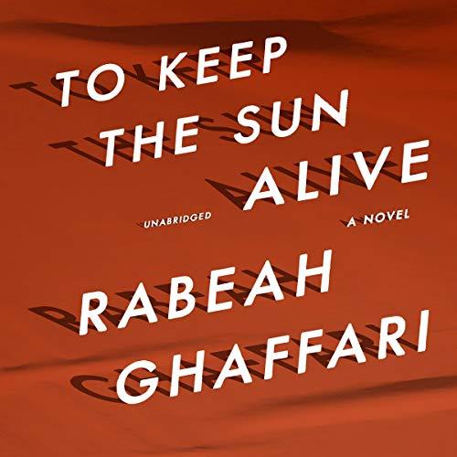 To Keep the Sun Alive Audiobook By Rabeah Ghaffari cover art
