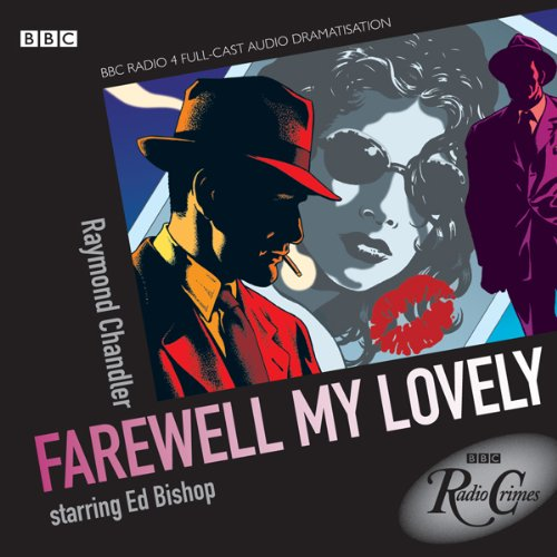Radio Crimes     Philip Marlowe: Farewell My Lovely [Dramatised]              By:                                                                                                                                 Raymond Chandler                               Narrated by:                                                                                                                                 Edward Bishop,                                                                                        Robert Beatty,                                                                                        Don Fellows                      Length: 1 hr and 52 mins     9 ratings     Overall 4.7